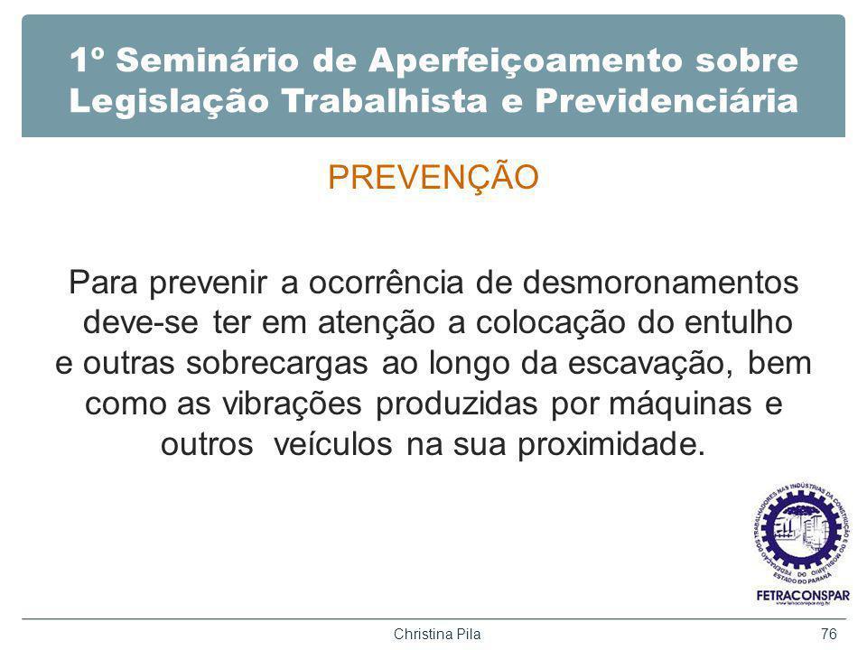 1º Seminário de Aperfeiçoamento sobre Legislação Trabalhista e Previdenciária PREVENÇÃO Para prevenir a ocorrência de desmoronamentos deve-se ter em a