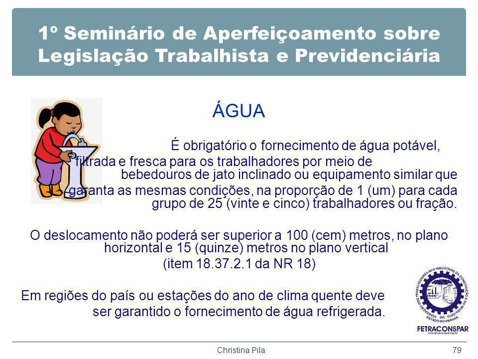 1º Seminário de Aperfeiçoamento sobre Legislação Trabalhista e Previdenciária ÁGUA É obrigatório o fornecimento de água potável, filtrada e fresca par