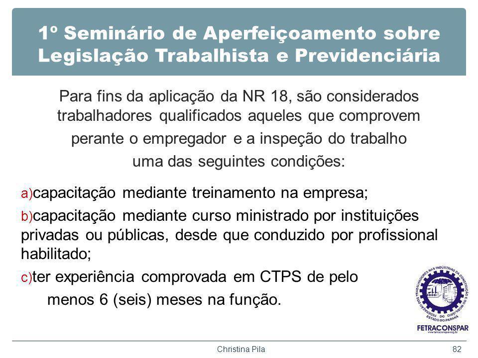 1º Seminário de Aperfeiçoamento sobre Legislação Trabalhista e Previdenciária Para fins da aplicação da NR 18, são considerados trabalhadores qualific