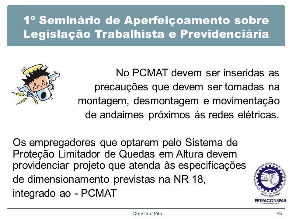 1º Seminário de Aperfeiçoamento sobre Legislação Trabalhista e Previdenciária No PCMAT devem ser inseridas as precauções que devem ser tomadas na montagem, desmontagem e movimentação de andaimes próximos às redes elétricas.
