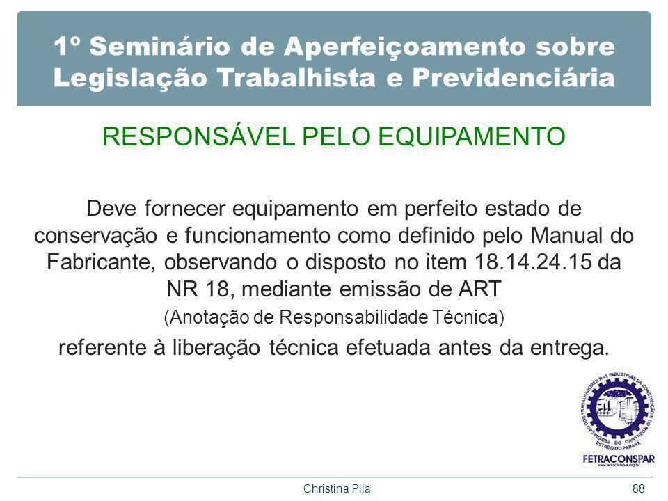 1º Seminário de Aperfeiçoamento sobre Legislação Trabalhista e Previdenciária RESPONSÁVEL PELO EQUIPAMENTO Deve fornecer equipamento em perfeito estad