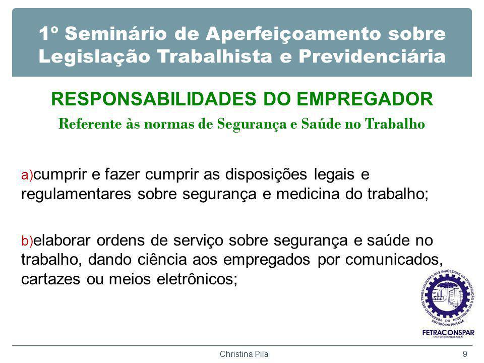 1º Seminário de Aperfeiçoamento sobre Legislação Trabalhista e Previdenciária RESPONSABILIDADES DO EMPREGADOR Referente às normas de Segurança e Saúde