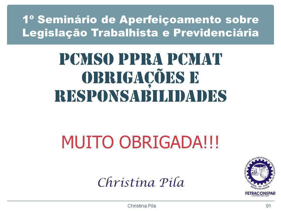 1º Seminário de Aperfeiçoamento sobre Legislação Trabalhista e Previdenciária PCMSO PPRA PCMAT OBRIGAÇÕES E RESPONSABILIDADES MUITO OBRIGADA!!! Christ