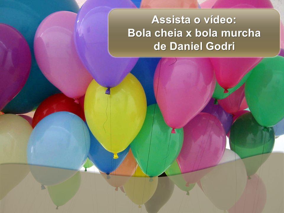 Assista o vídeo: Assista o vídeo: Bola cheia x bola murcha Bola cheia x bola murcha de Daniel Godri de Daniel Godri