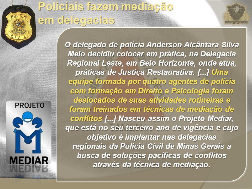 O delegado de polícia Anderson Alcântara Silva Melo decidiu colocar em prática, na Delegacia Regional Leste, em Belo Horizonte, onde atua, práticas de