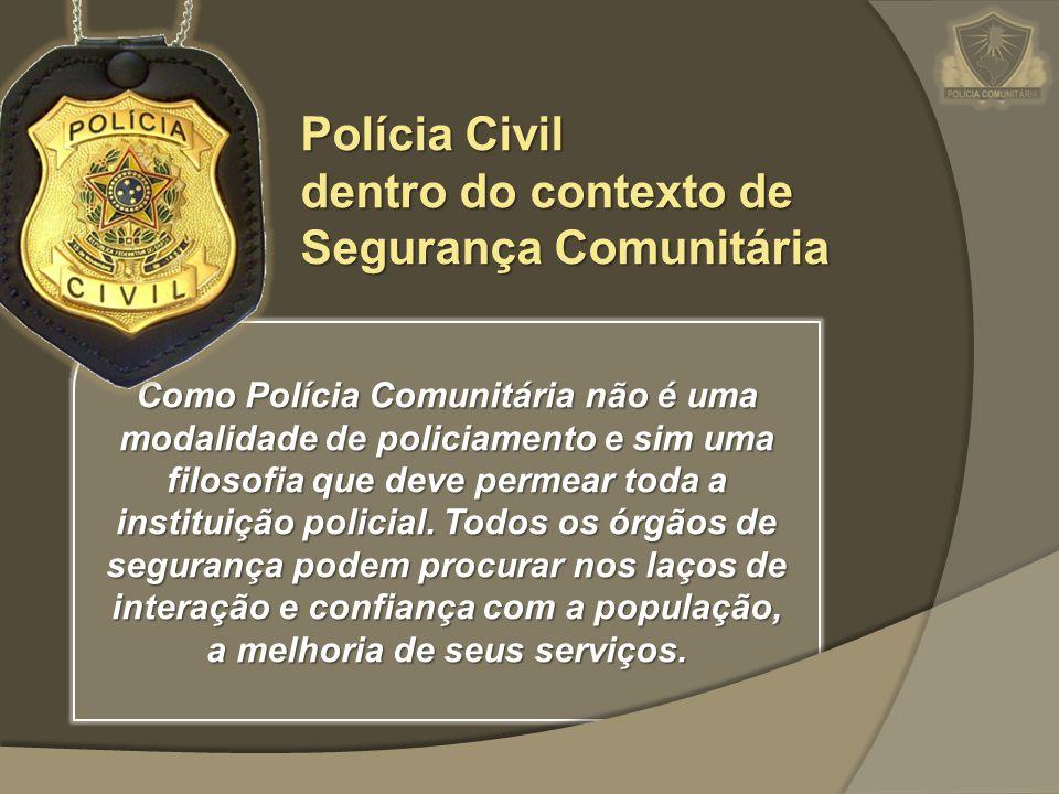 Como Polícia Comunitária não é uma modalidade de policiamento e sim uma filosofia que deve permear toda a instituição policial. Todos os órgãos de seg