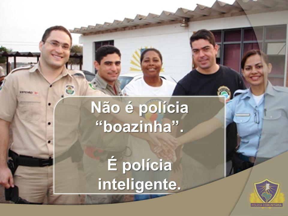Não é polícia boazinha. É polícia inteligente.