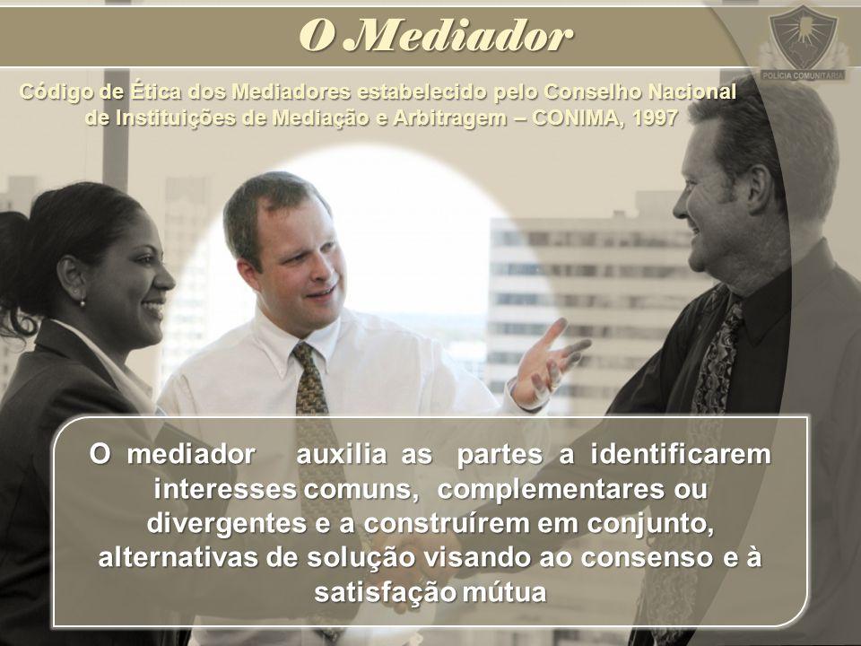O Mediador O mediador auxilia as partes a identificarem interesses comuns, complementares ou divergentes e a construírem em conjunto, alternativas de