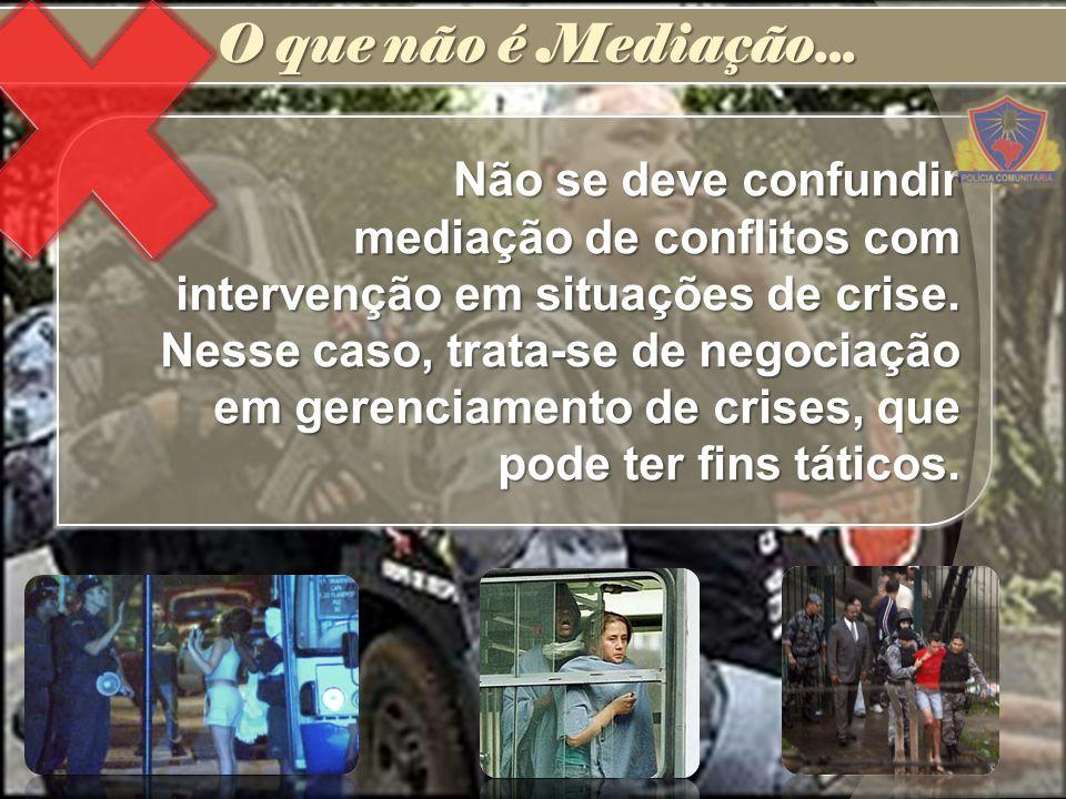 Não se deve confundir mediação de conflitos com intervenção em situações de crise. Nesse caso, trata-se de negociação em gerenciamento de crises, que
