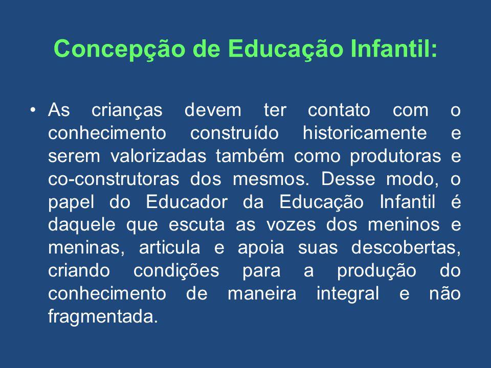 Concepção de Educação Infantil: As crianças devem ter contato com o conhecimento construído historicamente e serem valorizadas também como produtoras