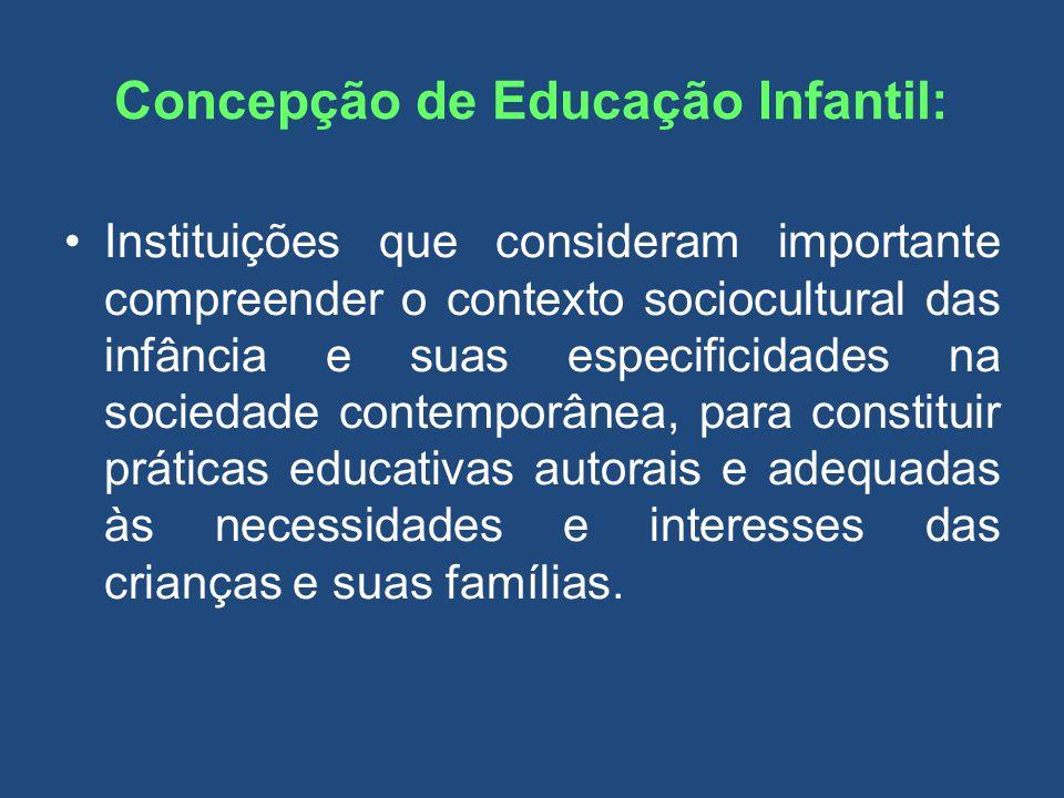 Concepção de Educação Infantil: Na Educação Infantil as crianças têm direito ao lúdico, à imaginação, à criação, ao acolhimento, à curiosidade, à brincadeira, à democracia, à proteção, à saúde, à liberdade, à confiança, ao respeito, à dignidade, à convivência e à interação com seus pares para a produção de culturas infantis e com os adultos, quando o cuidar e o educar são dimensões presentes e indissociáveis em todos os momentos do cotidiano das unidades educacionais.