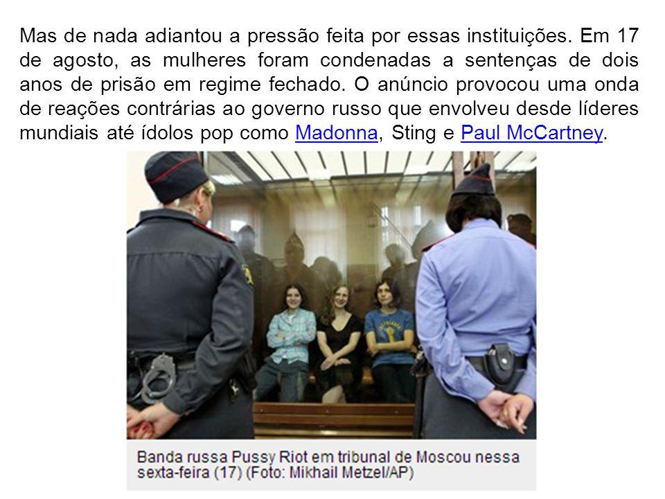 Mas de nada adiantou a pressão feita por essas instituições. Em 17 de agosto, as mulheres foram condenadas a sentenças de dois anos de prisão em regim