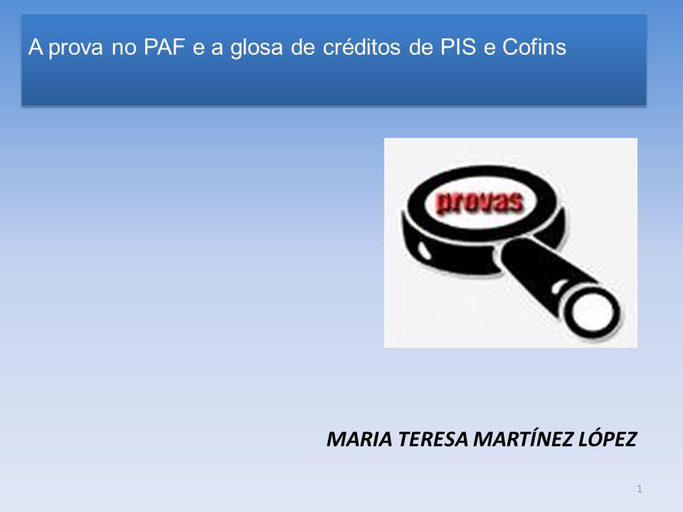 A prova no PAF e a glosa de créditos de PIS e Cofins MARIA TERESA MARTÍNEZ LÓPEZ 1