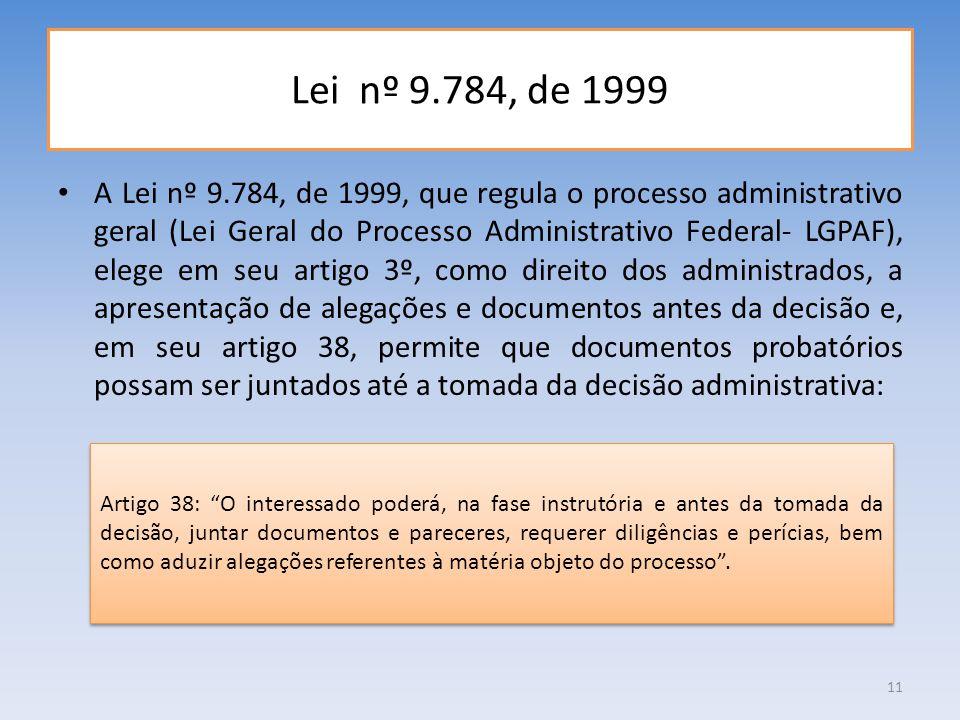 Lei nº 9.784, de 1999 A Lei nº 9.784, de 1999, que regula o processo administrativo geral (Lei Geral do Processo Administrativo Federal- LGPAF), elege