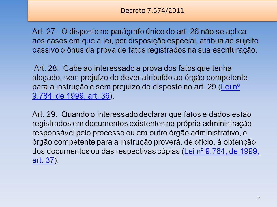 Decreto 7.574/2011 13 Art. 27. O disposto no parágrafo único do art. 26 não se aplica aos casos em que a lei, por disposição especial, atribua ao suje