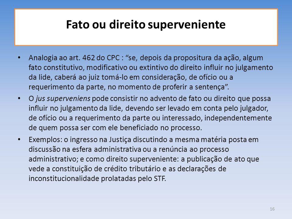 Fato ou direito superveniente Analogia ao art. 462 do CPC : se, depois da propositura da ação, algum fato constitutivo, modificativo ou extintivo do d