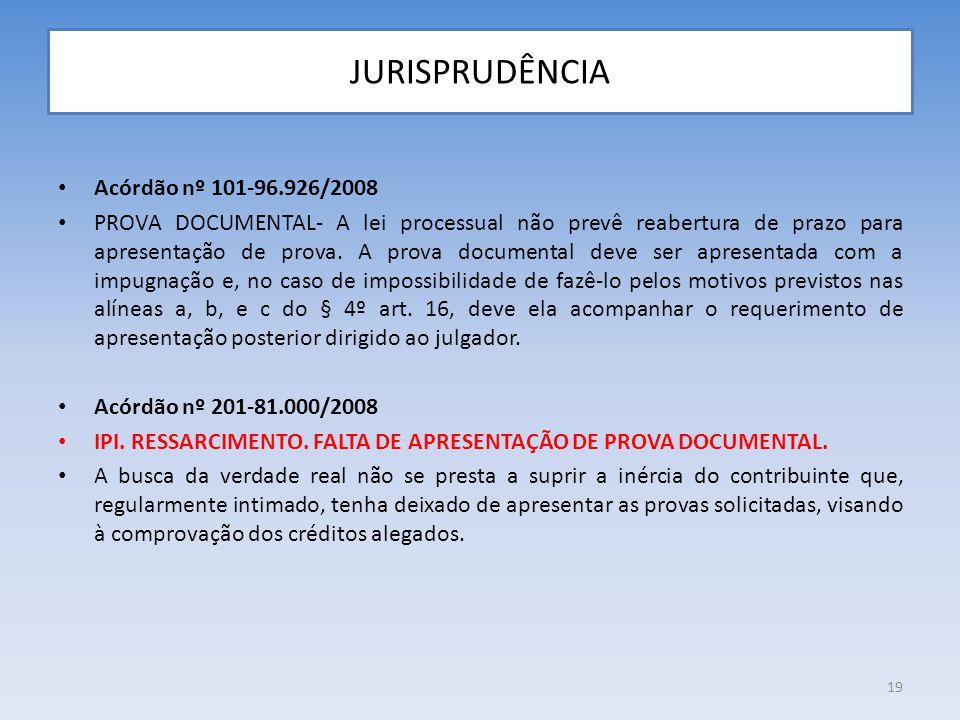 JURISPRUDÊNCIA Acórdão nº 101-96.926/2008 PROVA DOCUMENTAL- A lei processual não prevê reabertura de prazo para apresentação de prova. A prova documen