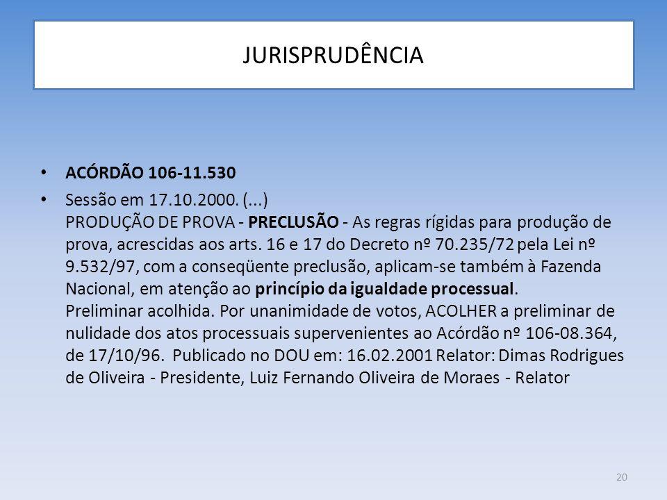 JURISPRUDÊNCIA ACÓRDÃO 106-11.530 Sessão em 17.10.2000. (...) PRODUÇÃO DE PROVA - PRECLUSÃO - As regras rígidas para produção de prova, acrescidas aos