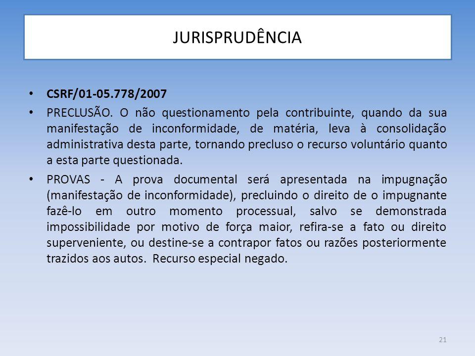 JURISPRUDÊNCIA CSRF/01-05.778/2007 PRECLUSÃO. O não questionamento pela contribuinte, quando da sua manifestação de inconformidade, de matéria, leva à