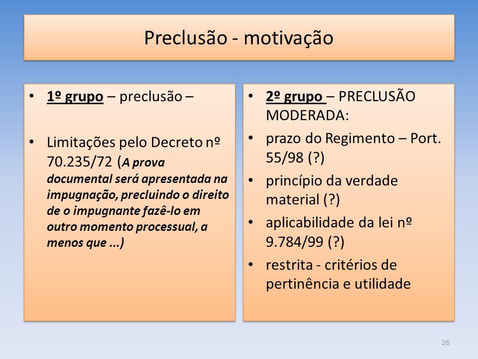 Preclusão - motivação 1º grupo – preclusão – Limitações pelo Decreto nº 70.235/72 ( A prova documental será apresentada na impugnação, precluindo o di