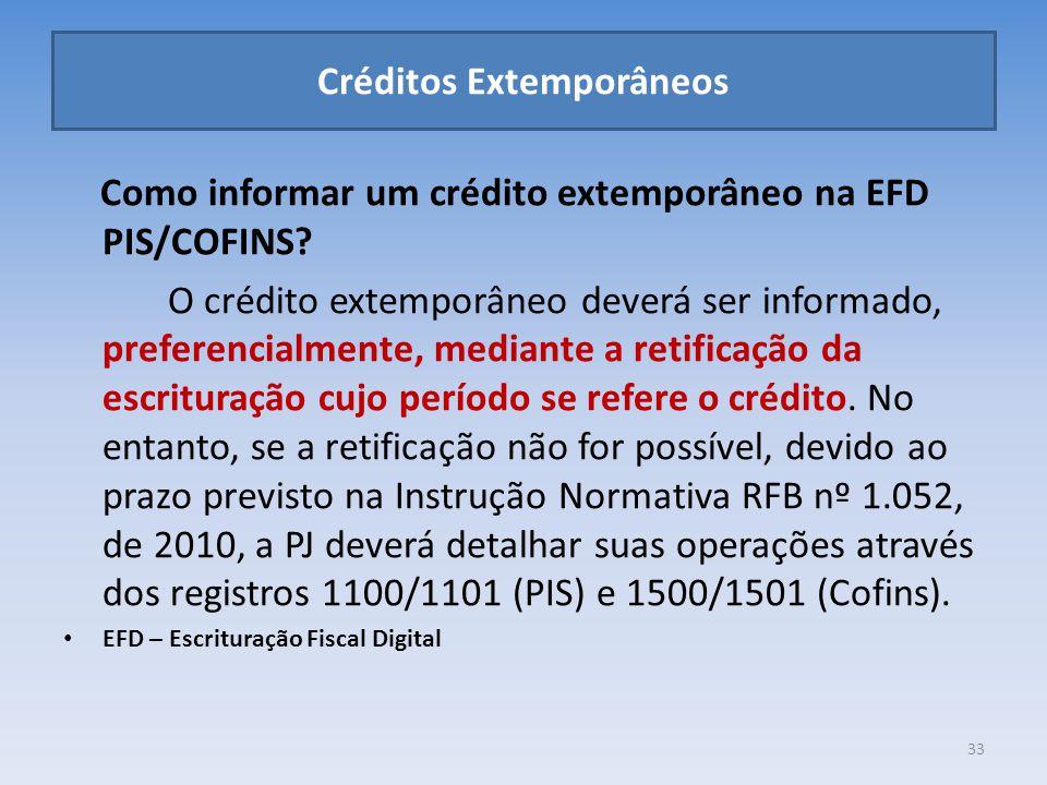 Créditos Extemporâneos Como informar um crédito extemporâneo na EFD PIS/COFINS? O crédito extemporâneo deverá ser informado, preferencialmente, median