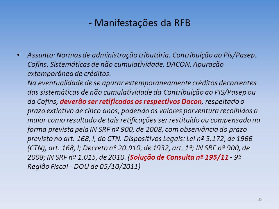 - Manifestações da RFB Assunto: Normas de administração tributária. Contribuição ao Pis/Pasep. Cofins. Sistemáticas de não cumulatividade. DACON. Apur