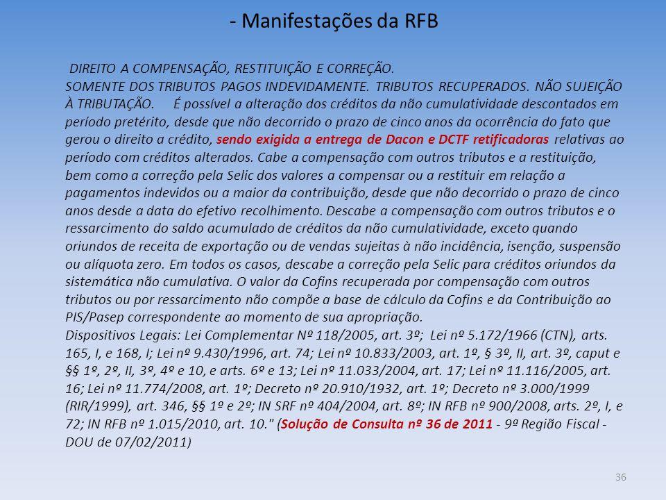 - Manifestações da RFB DIREITO A COMPENSAÇÃO, RESTITUIÇÃO E CORREÇÃO. SOMENTE DOS TRIBUTOS PAGOS INDEVIDAMENTE. TRIBUTOS RECUPERADOS. NÃO SUJEIÇÃO À T