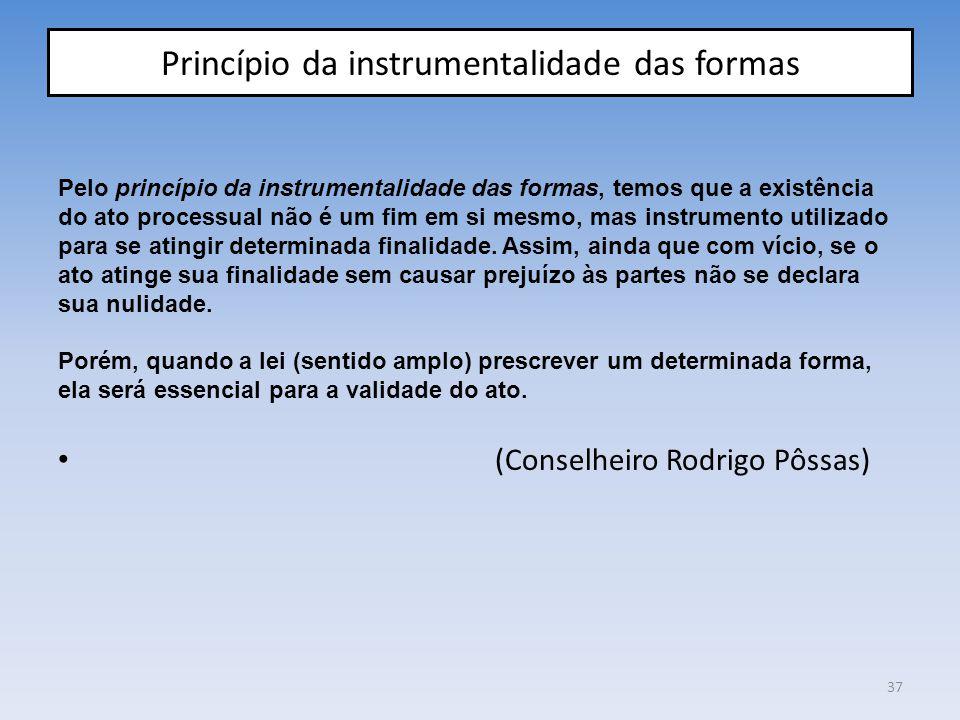 Princípio da instrumentalidade das formas Pelo princípio da instrumentalidade das formas, temos que a existência do ato processual não é um fim em si
