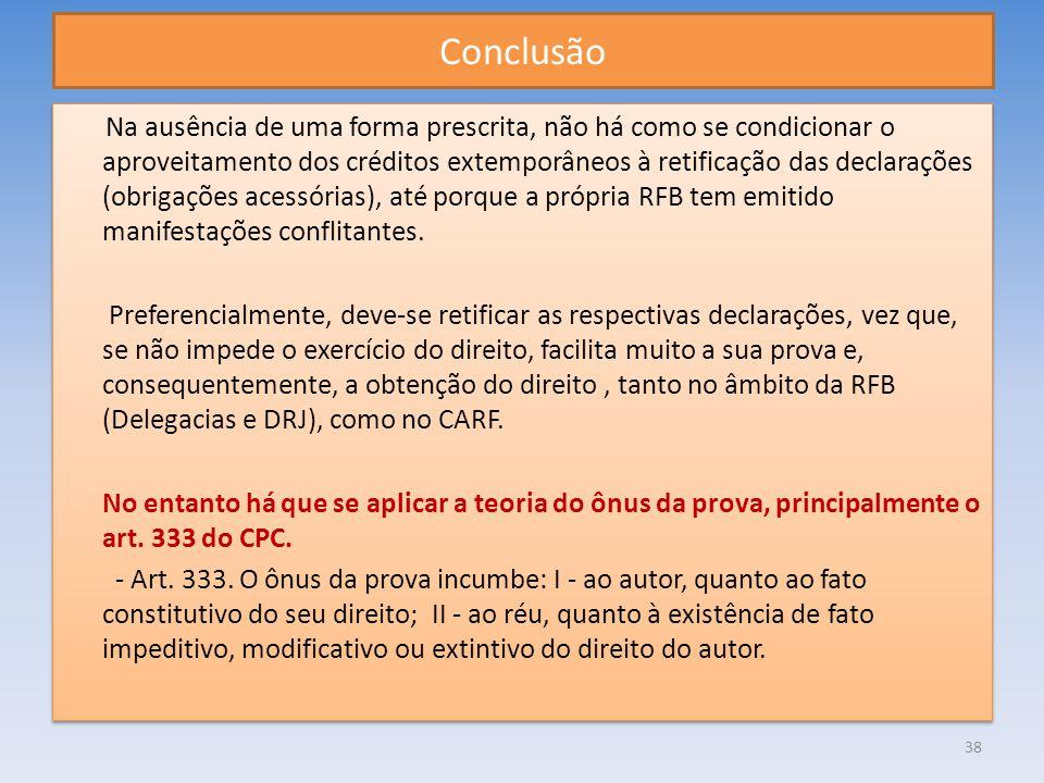 Conclusão Na ausência de uma forma prescrita, não há como se condicionar o aproveitamento dos créditos extemporâneos à retificação das declarações (ob