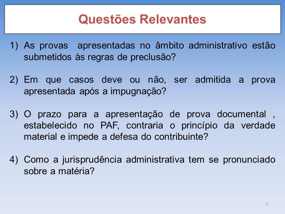 Questões Relevantes 1)As provas apresentadas no âmbito administrativo estão submetidos às regras de preclusão? 2)Em que casos deve ou não, ser admitid