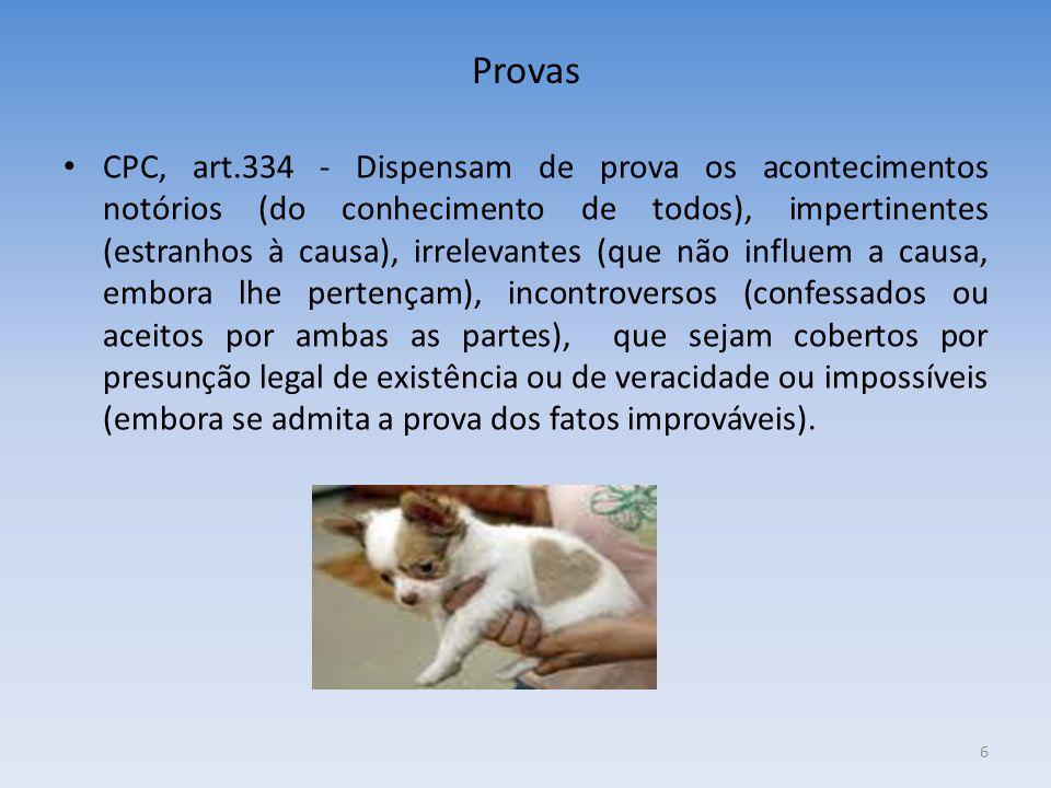 Provas CPC, art.334 - Dispensam de prova os acontecimentos notórios (do conhecimento de todos), impertinentes (estranhos à causa), irrelevantes (que n