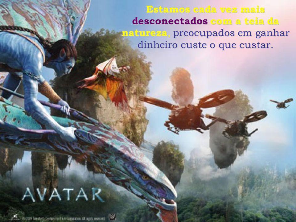O que nos falta, como mostra Avatar, é envolvimento. O próprio nome des envolvimento sugere um desligamento com o envolvimento, uma total desconexão c