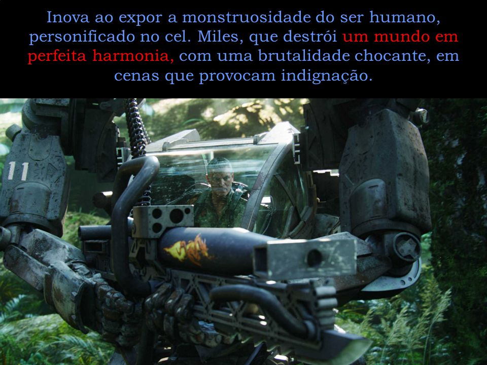 Inova ao expor a monstruosidade do ser humano, personificado no cel.