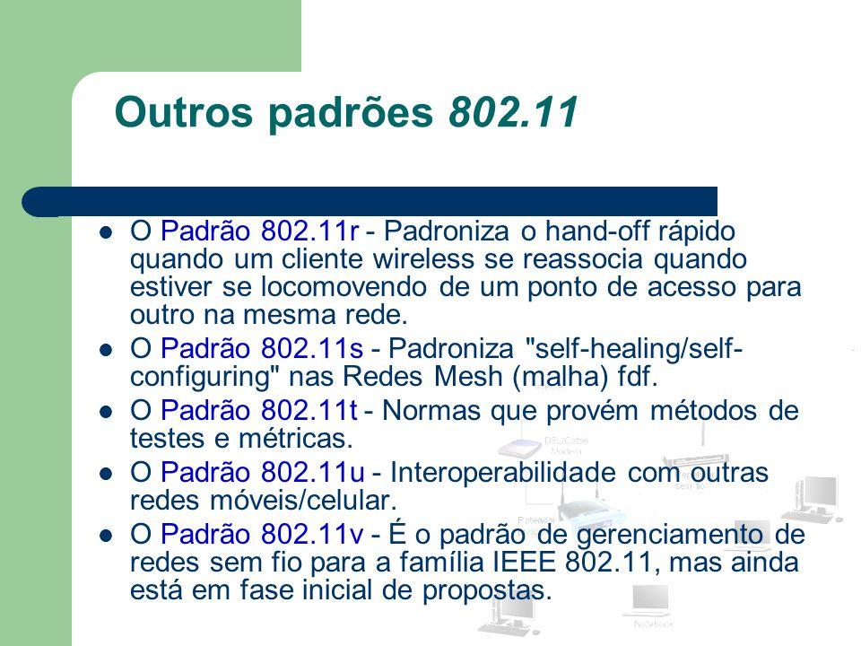 Outros padrões 802.11 O Padrão 802.11r - Padroniza o hand-off rápido quando um cliente wireless se reassocia quando estiver se locomovendo de um ponto