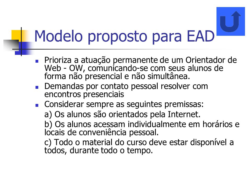 Modelo proposto para EAD Prioriza a atuação permanente de um Orientador de Web - OW, comunicando-se com seus alunos de forma não presencial e não simu