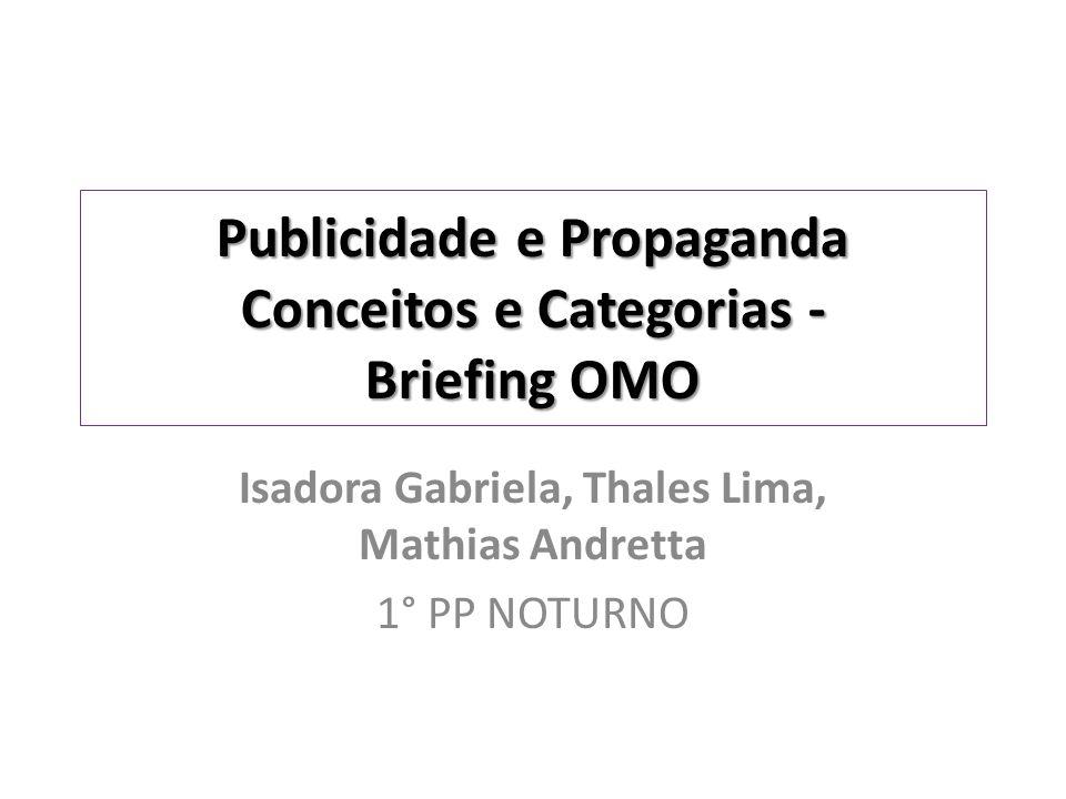 Publicidade e Propaganda Conceitos e Categorias - Briefing OMO Isadora Gabriela, Thales Lima, Mathias Andretta 1° PP NOTURNO