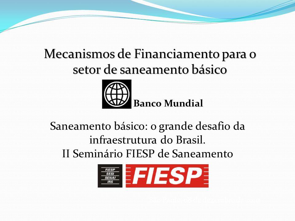 São Paulo, 08 de dezembro de 2010 Mecanismos de Financiamento para o setor de saneamento básico Saneamento básico: o grande desafio da infraestrutura do Brasil.