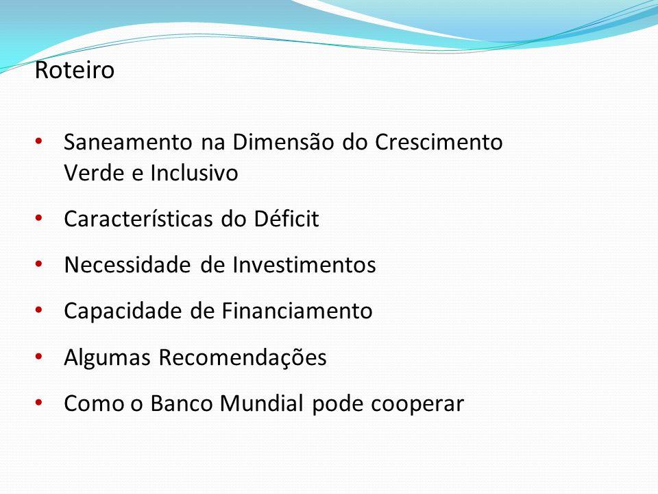 Saneamento na Dimensão do Crescimento Verde e Inclusivo Características do Déficit Necessidade de Investimentos Capacidade de Financiamento Algumas Recomendações Como o Banco Mundial pode cooperar Roteiro
