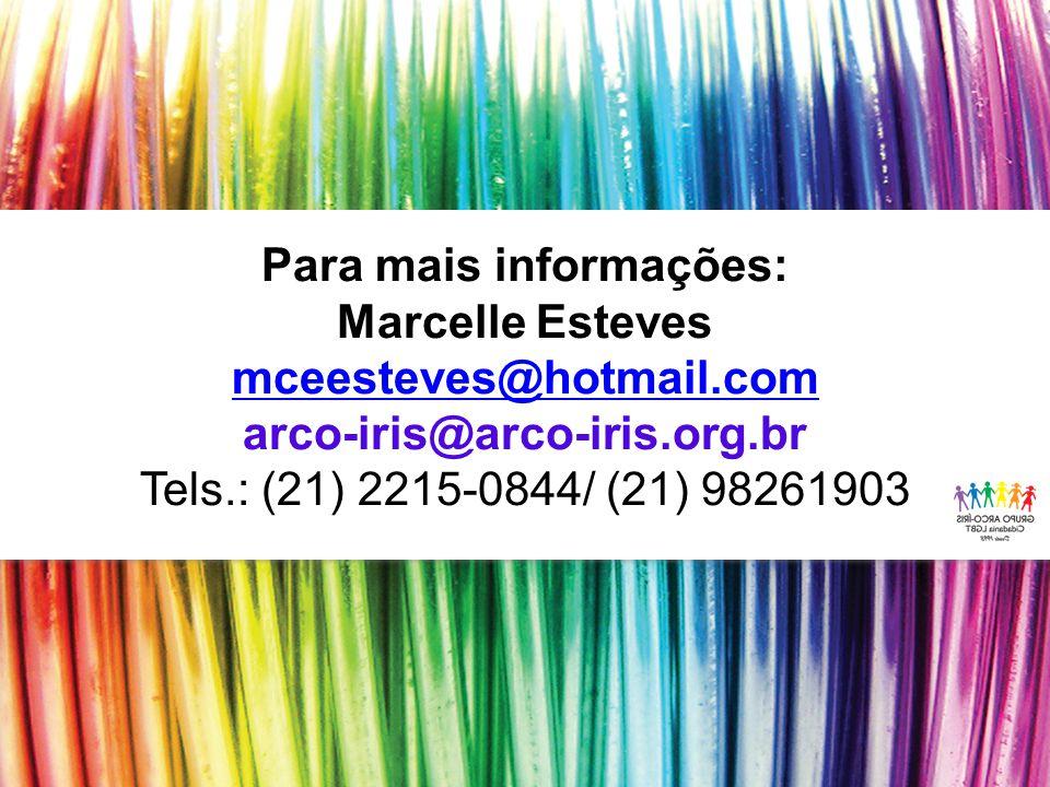 Para mais informações: Marcelle Esteves mceesteves@hotmail.com arco-iris@arco-iris.org.br Tels.: (21) 2215-0844/ (21) 98261903