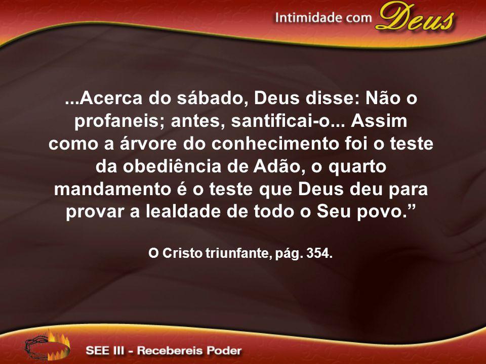 ...Acerca do sábado, Deus disse: Não o profaneis; antes, santificai-o... Assim como a árvore do conhecimento foi o teste da obediência de Adão, o quar