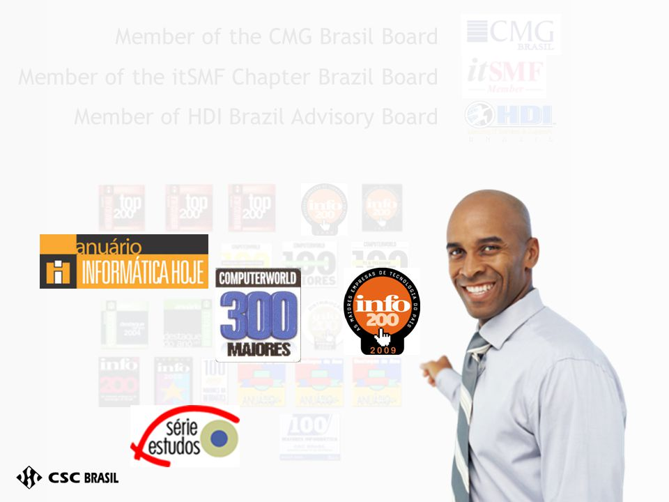Member of the CMG Brasil Board Member of the itSMF Chapter Brazil Board Member of HDI Brazil Advisory Board