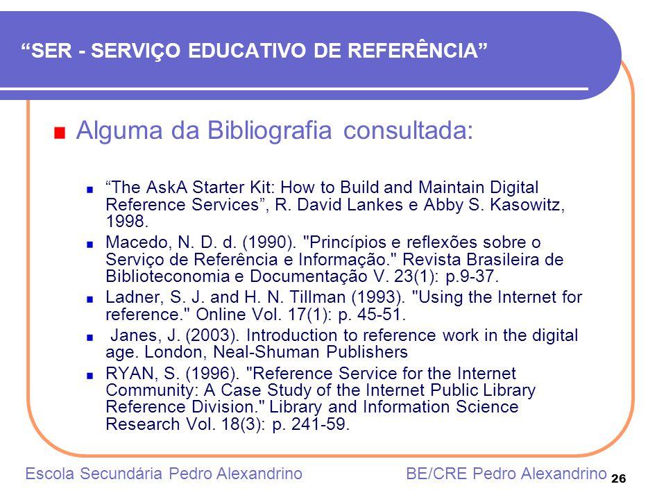 26 SER - SERVIÇO EDUCATIVO DE REFERÊNCIA Alguma da Bibliografia consultada: The AskA Starter Kit: How to Build and Maintain Digital Reference Services