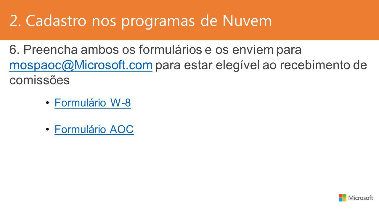 2. Cadastro nos programas de Nuvem 6. Preencha ambos os formulários e os enviem para mospaoc@Microsoft.com para estar elegível ao recebimento de comis