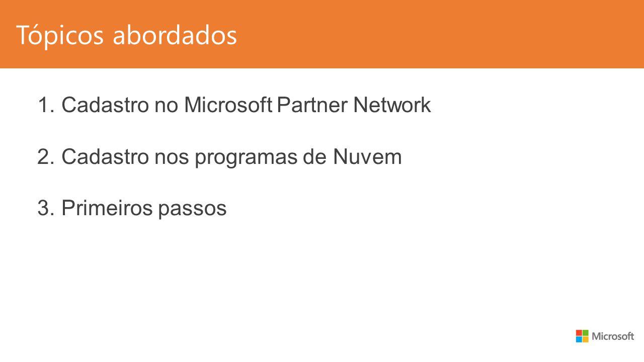 Tópicos abordados 1.Cadastro no Microsoft Partner Network 2.Cadastro nos programas de Nuvem 3.Primeiros passos