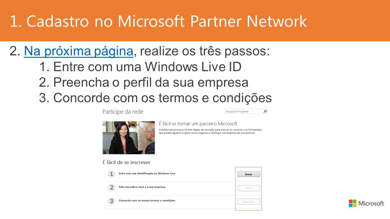 1. Cadastro no Microsoft Partner Network 2. Na próxima página, realize os três passos:Na próxima página 1. Entre com uma Windows Live ID 2. Preencha o