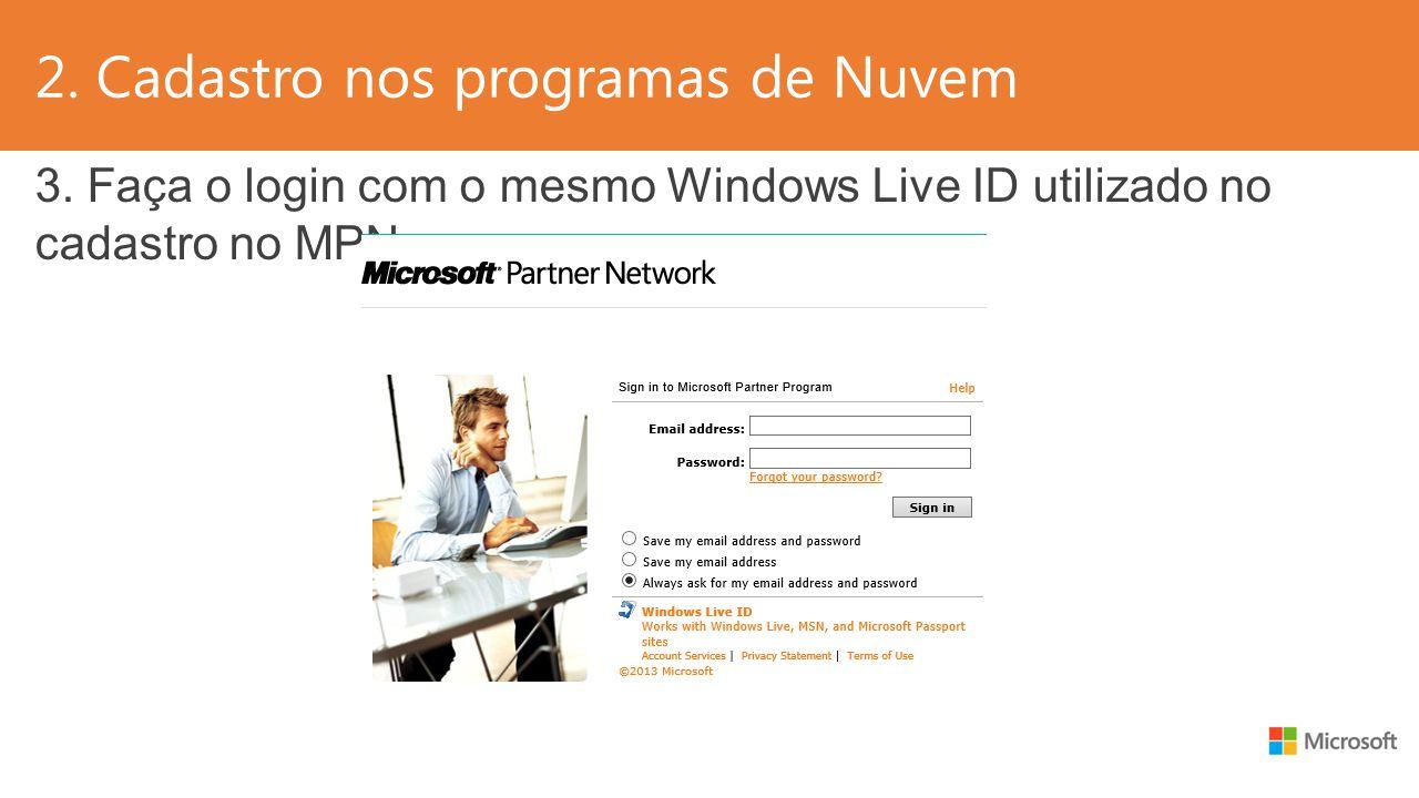 2. Cadastro nos programas de Nuvem 3. Faça o login com o mesmo Windows Live ID utilizado no cadastro no MPN