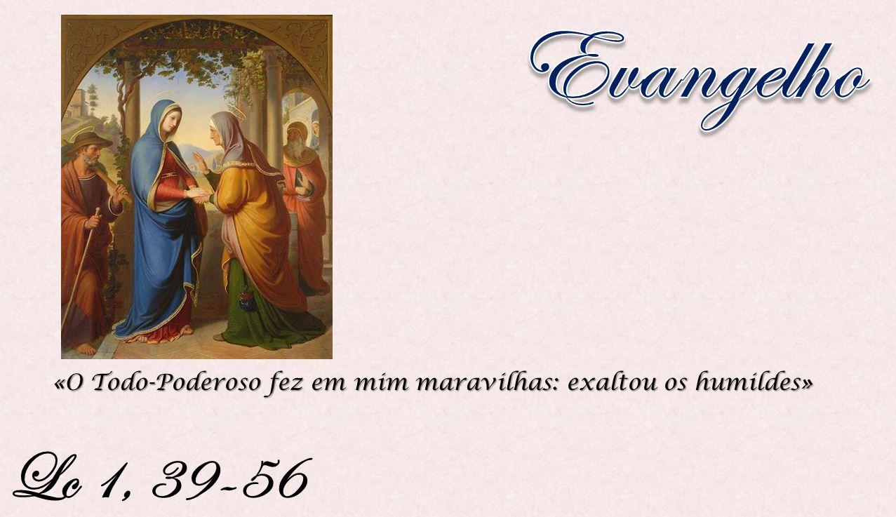 Lc 1, 39-56 «O Todo-Poderoso fez em mim maravilhas: exaltou os humildes»