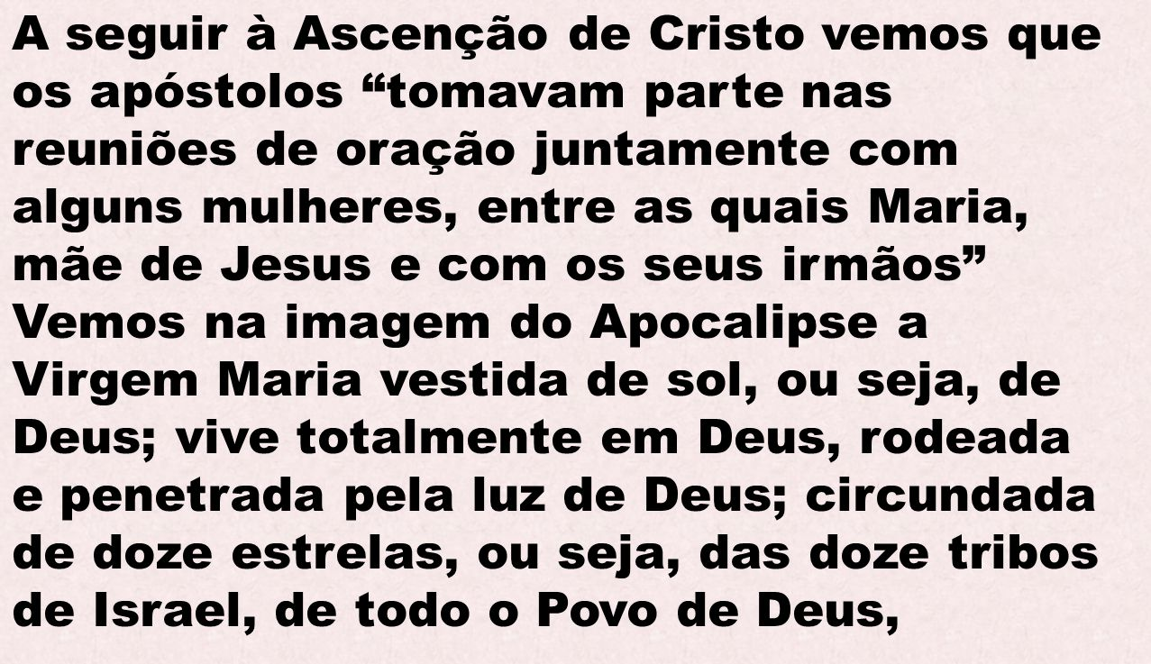 A seguir à Ascenção de Cristo vemos que os apóstolos tomavam parte nas reuniões de oração juntamente com alguns mulheres, entre as quais Maria, mãe de