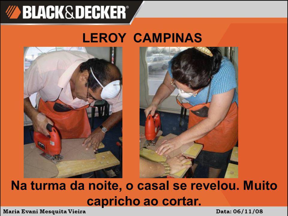 Maria Evani Mesquita Vieira Data: 06/11/08 Na turma da noite, o casal se revelou. Muito capricho ao cortar. LEROY CAMPINAS