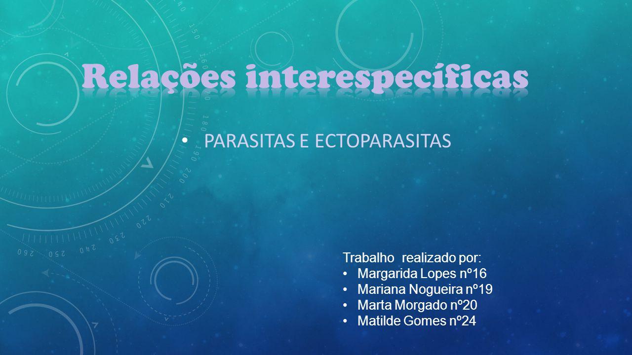 PARASITAS E ECTOPARASITAS Trabalho realizado por: Margarida Lopes nº16 Mariana Nogueira nº19 Marta Morgado nº20 Matilde Gomes nº24